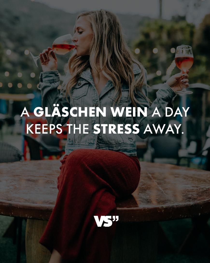 A Gläschen Wein a day keeps the stress away.