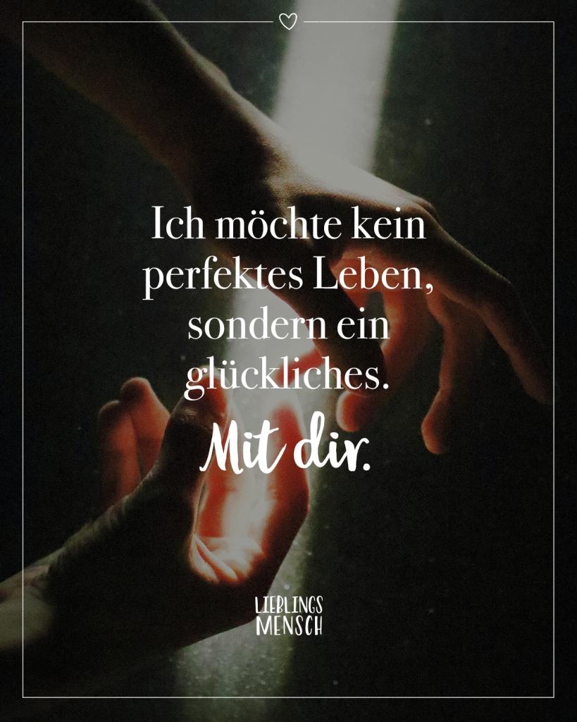 Ich möchte kein perfektes Leben, sondern ein glückliches