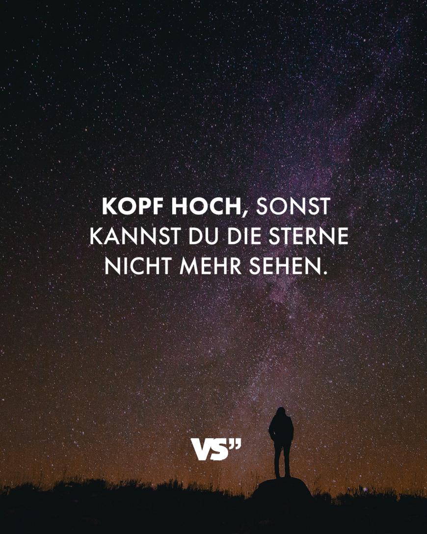 Kopf hoch, sonst kannst du die Sterne nicht mehr sehen.