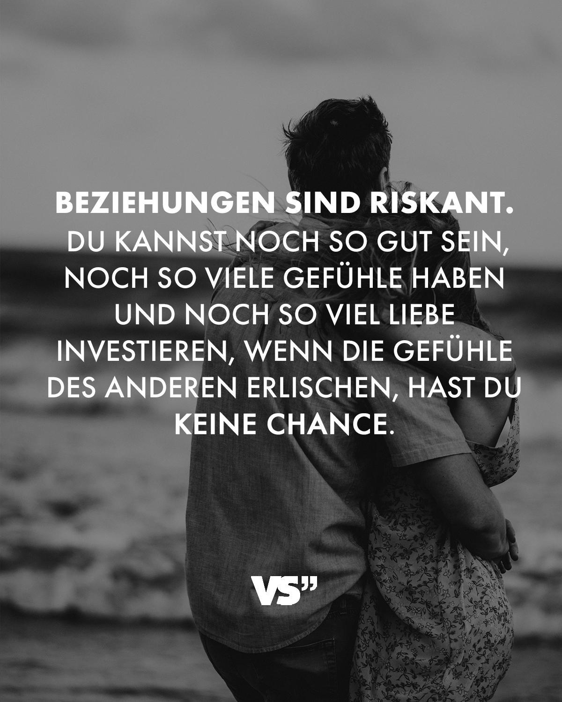 Beziehungen sind riskant. Du kannst noch so gut sein